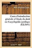 Cours d'introduction générale à l'étude du droit ou Encyclopédie juridique. Traduit...
