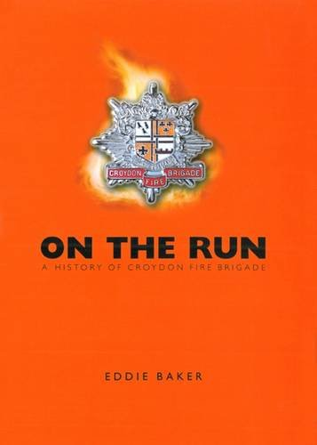 On the Run': A History of Croydon Fire Brigade