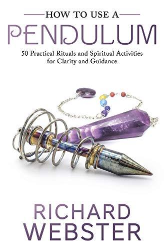 How to Use a Pendulum: 50 Practical Rituals and Spiritual...