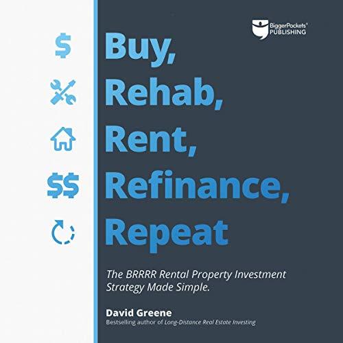 Buy, Rehab, Rent, Refinance, Repeat: The BRRRR Rental Property...