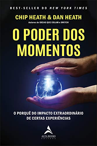 O Poder dos Momentos: O Por Quê Do Impacto Extraordinário De Certas Experiências