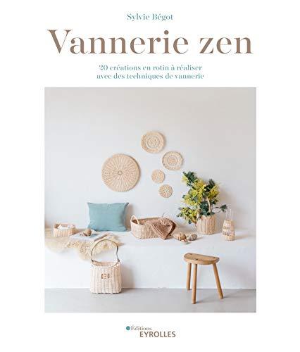 Vannerie zen: 20 créations en rotin à réaliser avec des techniques de vannerie