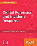 Digital Forensics and Incident Response: A practical guide to deploying digital forensic techniques in response to cyber security incidents