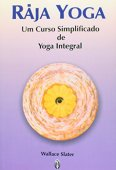 Raja Yoga. A Simplified Course in Integral Yoga