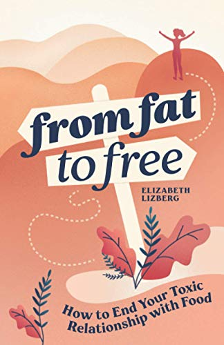 From Fat to Free: How to End Your Toxic Relationship with...