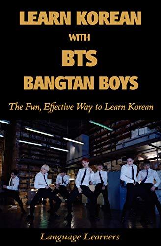Learn korean with bts (bangtan boys): the fun effective way to learn korean (learn korean with k-pop book 4) (english edition)