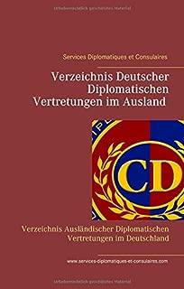 Services Diplomatiques et Consulaires: Verzeichnis Deutscher Diplomatischen Vertretungen im Ausland Verzeichnis Auslaendischer Diplomatischen Vertretungen im Deutschland