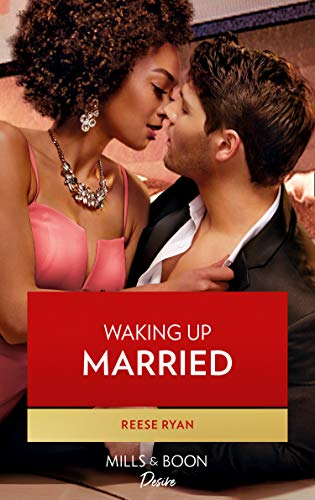 Waking Up Married (Mills & Boon Desire) (The Bourbon Brothers, Book 5) by [Reese Ryan]