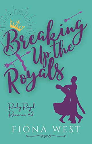 Breaking up the Royals (Rocky Royal Romance Book 2) by [Fiona West]