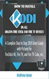 HOW TO INSTALL KODI ON ALL AMAZON FIRESTICK AND FIRE TV DEVICES: A Complete Step by Step 2019 latest Guide with Pictures for FireStick 4K, Fire TV, and Fire TV Cube, etc.