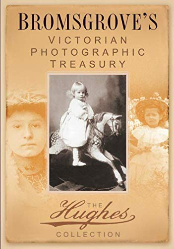 Bromsgrove's Victorian Photographic Treasury: The Hughes Collection (Images of England)