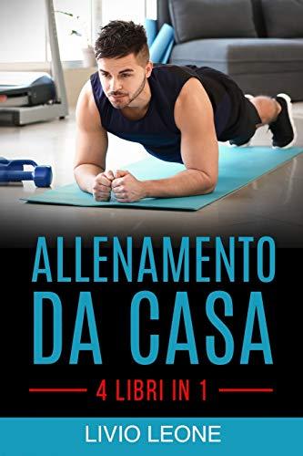 ALLENAMENTO DA CASA: 4 LIBRI IN 1. TRUCCHI E SEGRETI PER...