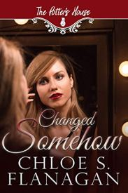 Changed Somehow: (Potter's House (Two) Book 7) (The Potter's House Books Series 2) by [Chloe Flanagan, Potter's House Books (Two)]