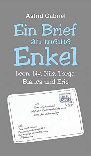 Ein Brief an meine Enkel: Leon, Liv, Nils, Torge, Bianca und Eric (German Edition)