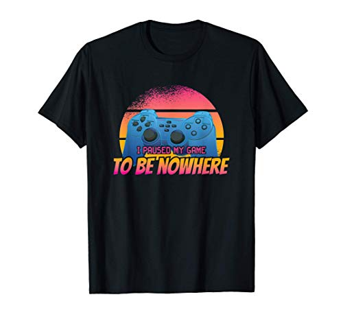 I Paused My Game To Be Nowhere | Funny Vintage Gaming Gift T-Shirt