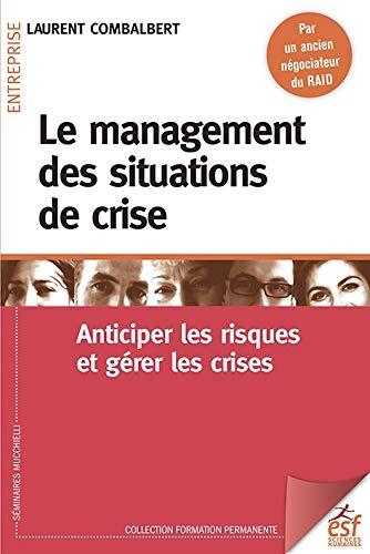 Le management des situations de crise: Anticiper les risques et gérer les crises