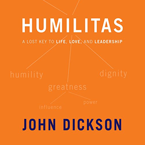 Humilitas - A Lost Key to Life, Love, and Leadership
