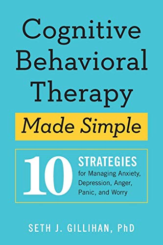 Cognitive Behavioral Therapy Made Simple: 10 Strategies For...
