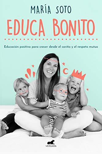 Educa Bonito: Educación positiva para crecer desde el cariño y el respeto mutuo (Libro práctico)