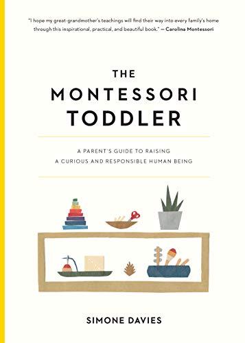 The Montessori Toddler: A Parent's Guide to Raising a...