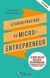 Le guide pratique du micro-entrepreneur: Le best-seller des auto-entrepreneurs, des...