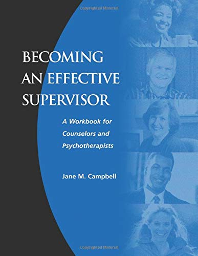 Becoming an Effective Supervisor: A Workbook for Counselors...