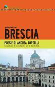 Guida poetica di Brescia : Poesie di Andrea Tortelli   Prefazione di Silvano Agosti