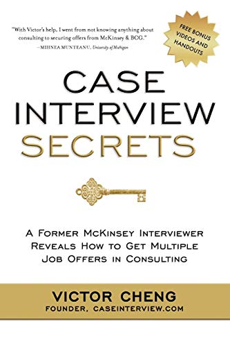 Case Interview Secrets: A Former McKinsey Interviewer Reveals How to Get Multiple Job Offers in Cons