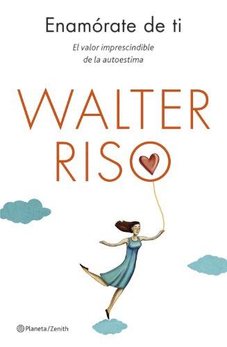 Enamórate de ti: El valor imprescindible de la autoestima (Biblioteca Walter Riso)