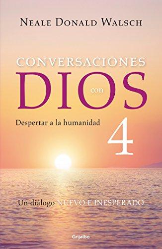 Conversaciones Con Dios 4: Despertar a la Humanidad / Conversations with God, Book 4: Awaken the Spe