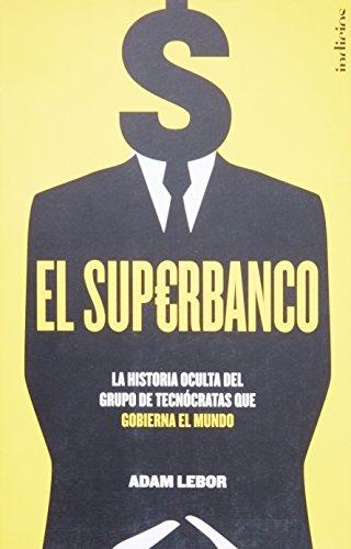 El Superbanco: La historia oculta del grupo de tecnócratas que gobierna el mundo: 1 (Indicios no fi