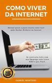 Como viver da internet: manual passo a passo mostra como você pode ganhar dinheiro na internet