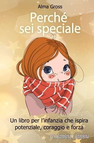 Perch sei speciale: Un libro per linfanzia che ispira potenziale, coraggio e forza Per bambine e bambini