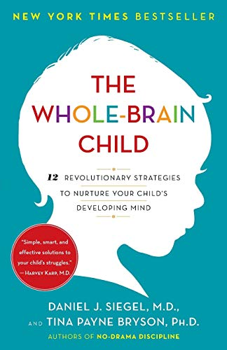 The Whole-Brain Child: 12 Revolutionary Strategies to...