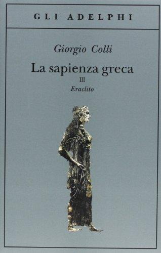 La sapienza greca. Eraclito (Vol. 3)