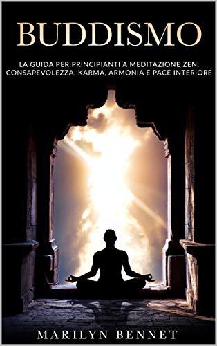 BUDDISMO: La guida per principianti a meditazione zen, consapevolezza, karma, armonia e pace...
