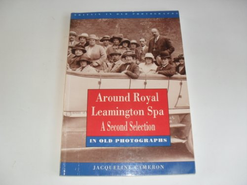 Around Royal Leamington Spa: A Second Selection in Old Photographs (Britain in Old Photographs)