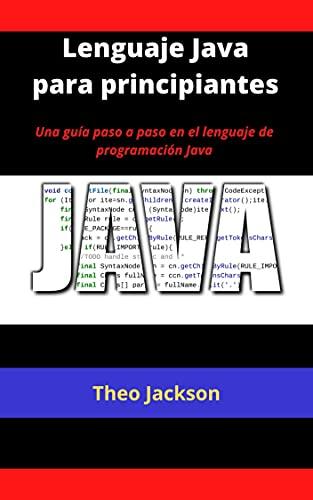 Lenguaje Java para principiantes: Una guía paso a paso en el lenguaje de programación Java