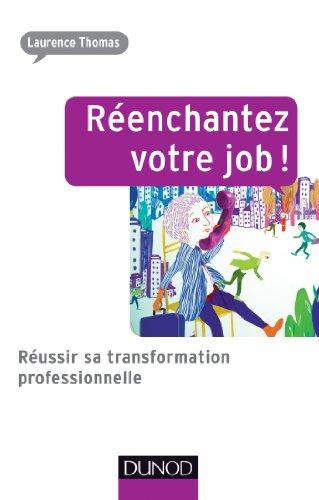 Réenchantez votre job ! Réussir sa transformation professionnelle: Réussir sa transformation professionnelle