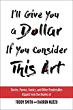 [Toddy Smith] I'll Give You a Dollar If You Consider This Art: Stories, Poems, Comics, and Other Ponderables Ripped from The Diaries of Toddy Smith and Darren Nuzzo-Paperback