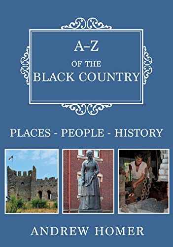 A-Z of The Black Country: Places-People-History Kindle eBook