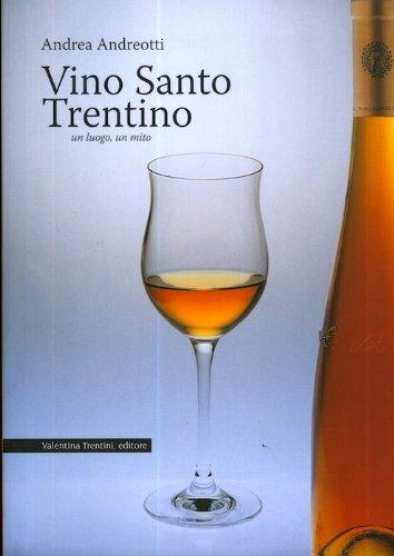 Vino Santo Trentino: un luogo un mito. Con le fotografie di Massimo Zarucco e un'appendice di Nereo Pederzolli.