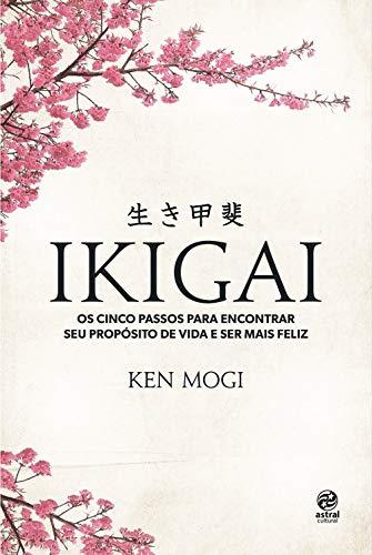 Ikigai: os cinco passos para encotrar seu propósito de vida e ser mais feliz