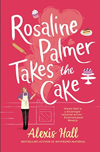 Rosaline Palmer Takes the Cake: Winner Bakes All by [Alexis Hall]