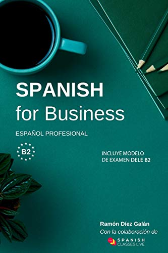 Spanish for Business: Spanish profesional, business Spanish course. DELE B2 exam model