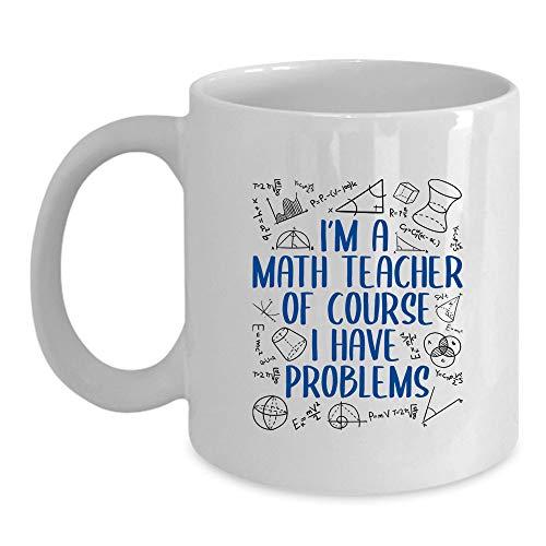 Math Teacher Coffee Mug, I'm a Math Teacher of Course I Have...