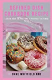 DEFINED DISH COOKBOOK RECIPE: How to Prepare Perfect Defined cookbook