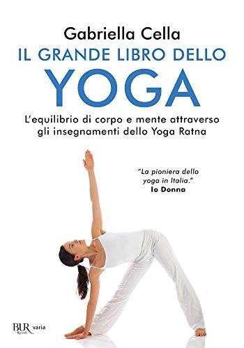 Il grande libro dello yoga: L'equilibrio di corpo e mente attraverso gli insegnamente dello yoga...