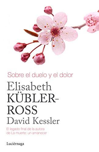 Sobre el duelo y el dolor (Biblioteca Elisabeth Kübler-Ross)