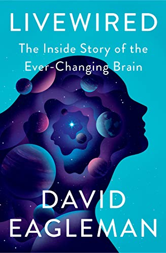 Livewired: the Inside story of the Ever-Changing Brain by Dave Eagleman